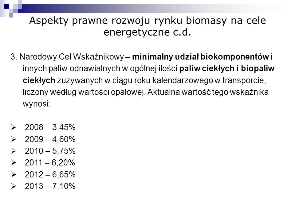 Aspekty prawne rozwoju rynku biomasy na cele energetyczne c.d. 3. Narodowy Cel Wskaźnikowy – minimalny udział biokomponentów i innych paliw odnawialny