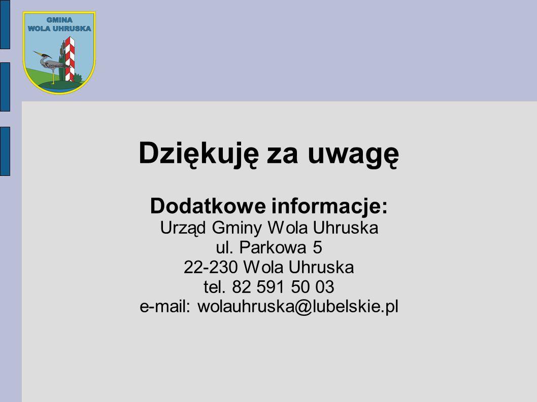 Dziękuję za uwagę Dodatkowe informacje: Urząd Gminy Wola Uhruska ul. Parkowa 5 22-230 Wola Uhruska tel. 82 591 50 03 e-mail: wolauhruska@lubelskie.pl