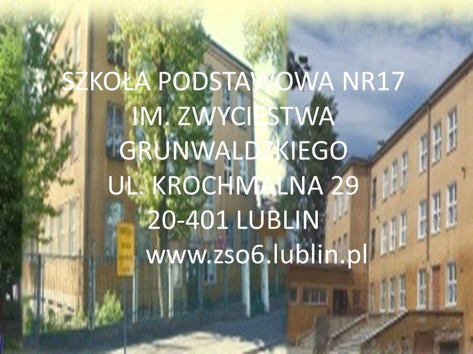 SZKOŁA PODSTAWOWA NR17 IM. ZWYCIĘSTWA GRUNWALDZKIEGO UL. KROCHMALNA 29 20-401 LUBLIN www.zso6.lublin.pl