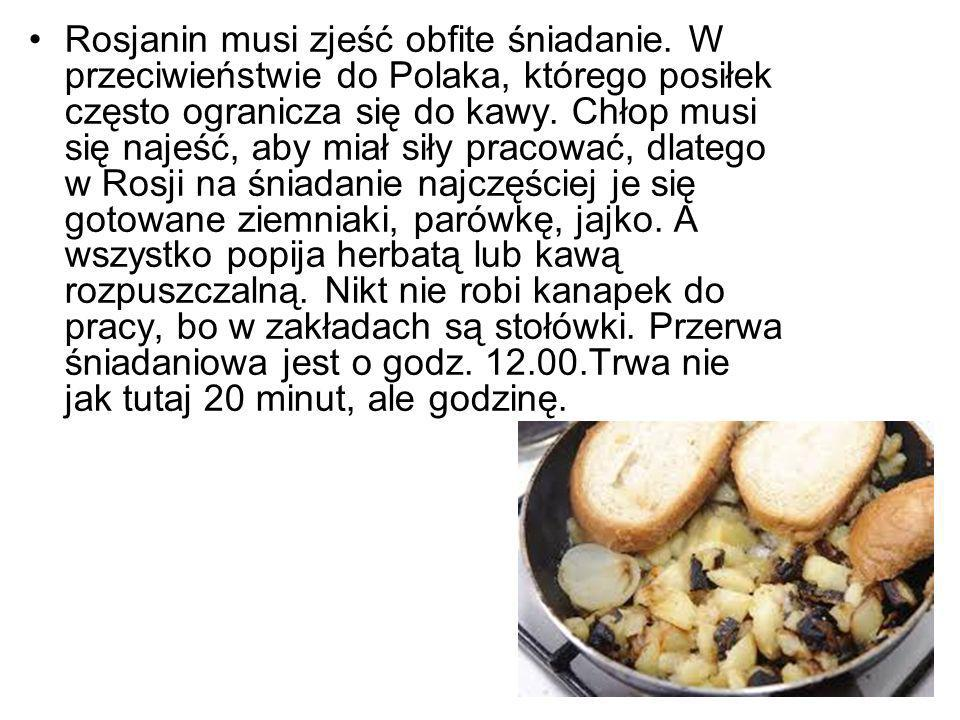 Rosjanin musi zjeść obfite śniadanie. W przeciwieństwie do Polaka, którego posiłek często ogranicza się do kawy. Chłop musi się najeść, aby miał siły