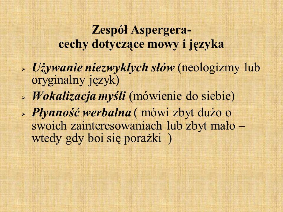 Zespół Aspergera- cechy dotyczące mowy i języka Używanie niezwykłych słów (neologizmy lub oryginalny język) Wokalizacja myśli (mówienie do siebie) Pły