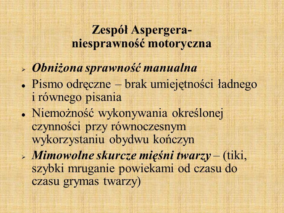 Zespół Aspergera- niesprawność motoryczna Obniżona sprawność manualna Pismo odręczne – brak umiejętności ładnego i równego pisania Niemożność wykonywa