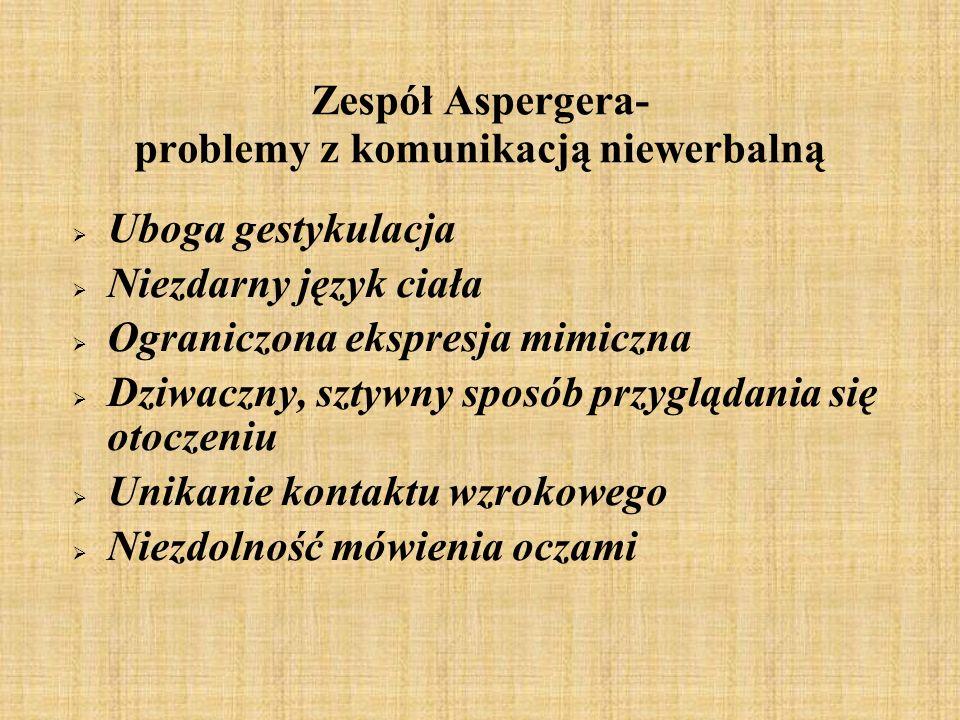 Zespół Aspergera- problemy z komunikacją niewerbalną Uboga gestykulacja Niezdarny język ciała Ograniczona ekspresja mimiczna Dziwaczny, sztywny sposób