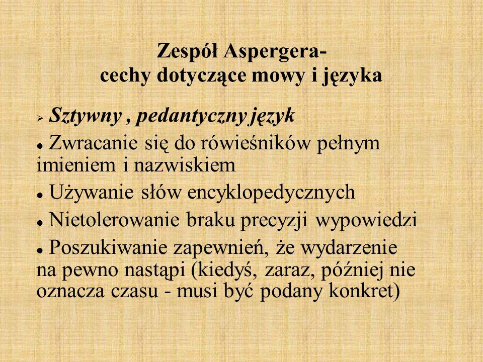 Zespół Aspergera- cechy dotyczące mowy i języka Sztywny, pedantyczny język Zwracanie się do rówieśników pełnym imieniem i nazwiskiem Używanie słów enc