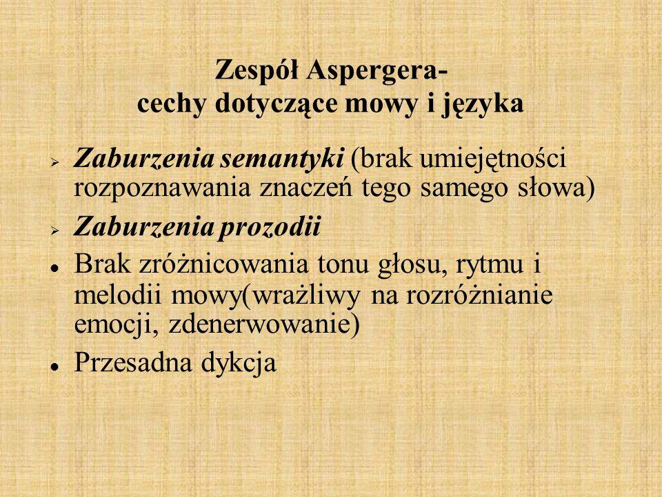 Zespół Aspergera- cechy dotyczące mowy i języka Zaburzenia semantyki (brak umiejętności rozpoznawania znaczeń tego samego słowa) Zaburzenia prozodii B