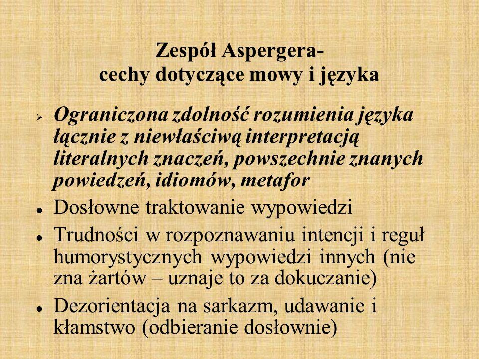 Zespół Aspergera- cechy dotyczące mowy i języka Ograniczona zdolność rozumienia języka łącznie z niewłaściwą interpretacją literalnych znaczeń, powsze