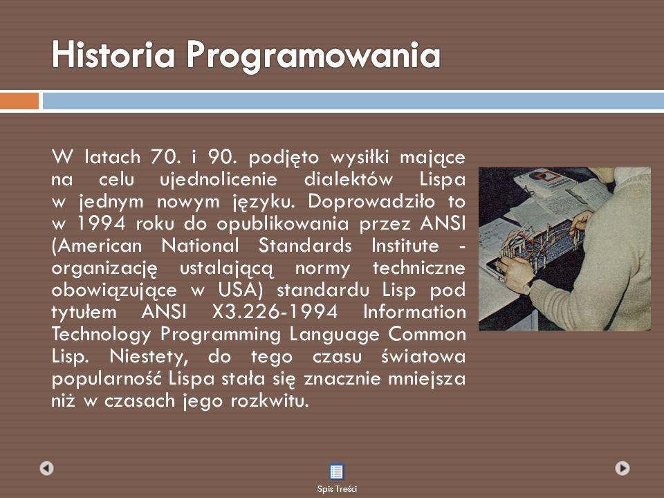W latach 70. i 90. podjęto wysiłki mające na celu ujednolicenie dialektów Lispa w jednym nowym języku. Doprowadziło to w 1994 roku do opublikowania pr
