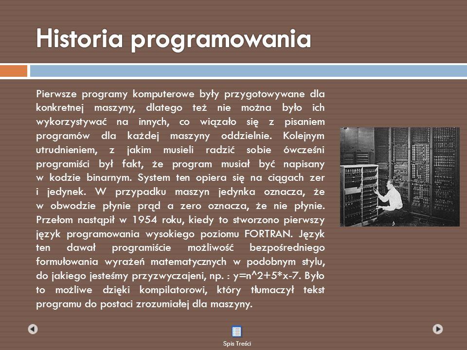 Pierwsze programy komputerowe były przygotowywane dla konkretnej maszyny, dlatego też nie można było ich wykorzystywać na innych, co wiązało się z pis
