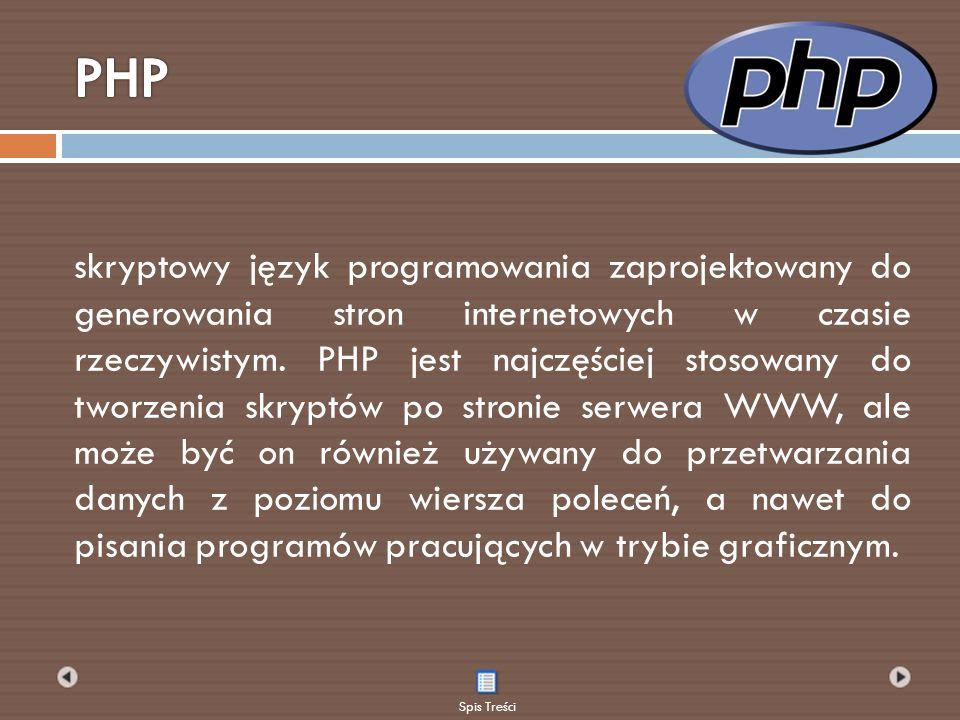 skryptowy język programowania zaprojektowany do generowania stron internetowych w czasie rzeczywistym. PHP jest najczęściej stosowany do tworzenia skr