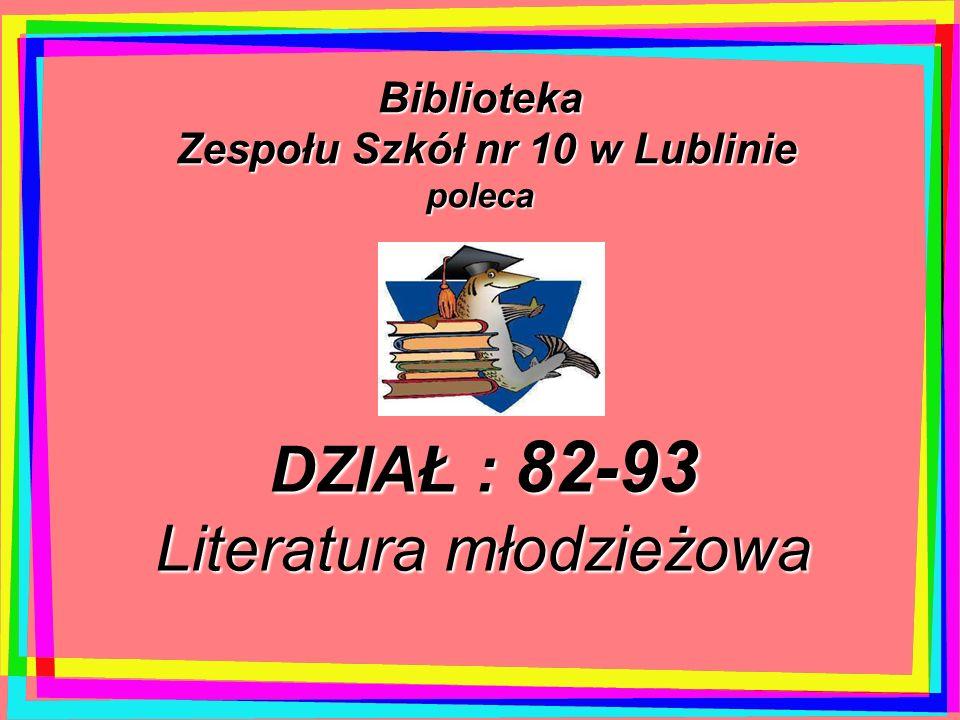 DZIAŁ : 82-93 Literatura młodzieżowa Biblioteka Zespołu Szkół nr 10 w Lublinie Zespołu Szkół nr 10 w Lubliniepoleca