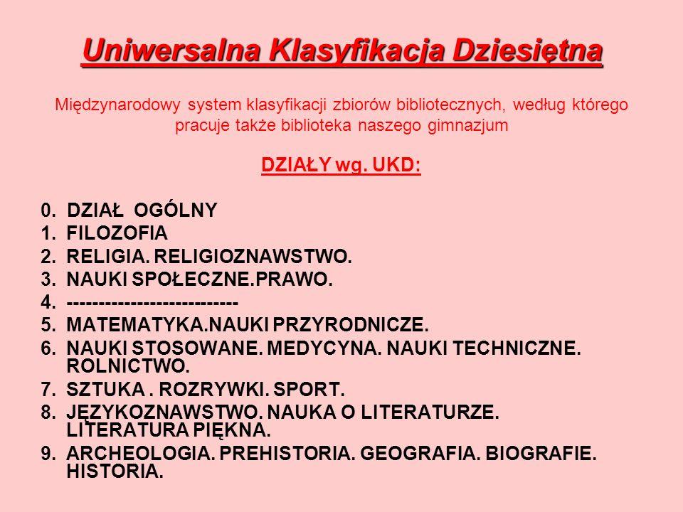 Uniwersalna Klasyfikacja Dziesiętna Uniwersalna Klasyfikacja Dziesiętna Międzynarodowy system klasyfikacji zbiorów bibliotecznych, według którego prac