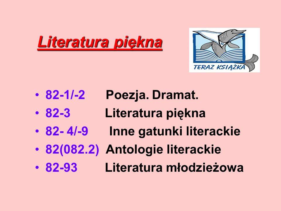 Literatura piękna Literatura piękna 82-1/-2 Poezja. Dramat. 82-3 Literatura piękna 82- 4/-9 Inne gatunki literackie 82(082.2) Antologie literackie 82-