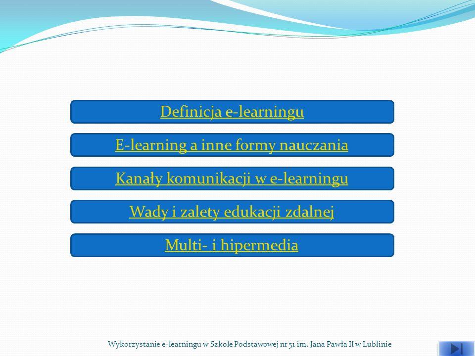 Definicja e-learningu E-learning a inne formy nauczania Kanały komunikacji w e-learningu Wady i zalety edukacji zdalnej Multi- i hipermedia Wykorzysta