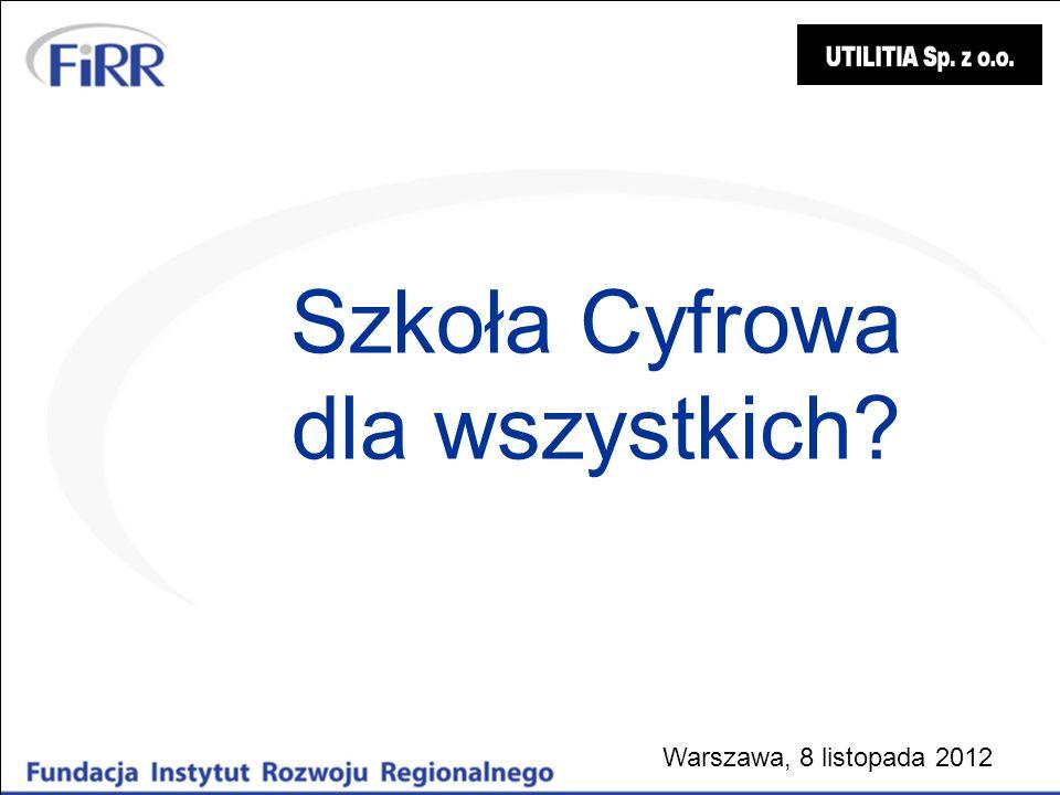Szkoła Cyfrowa dla wszystkich? Warszawa, 8 listopada 2012