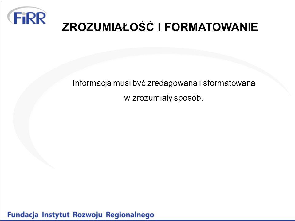 Informacja musi być zredagowana i sformatowana w zrozumiały sposób. ZROZUMIAŁOŚĆ I FORMATOWANIE