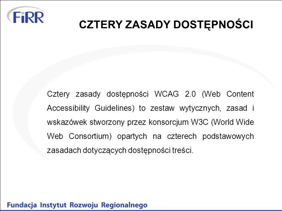 CZTERY ZASADY DOSTĘPNOŚCI Cztery zasady dostępności WCAG 2.0 (Web Content Accessibility Guidelines) to zestaw wytycznych, zasad i wskazówek stworzony przez konsorcjum W3C (World Wide Web Consortium) opartych na czterech podstawowych zasadach dotyczących dostępności treści.