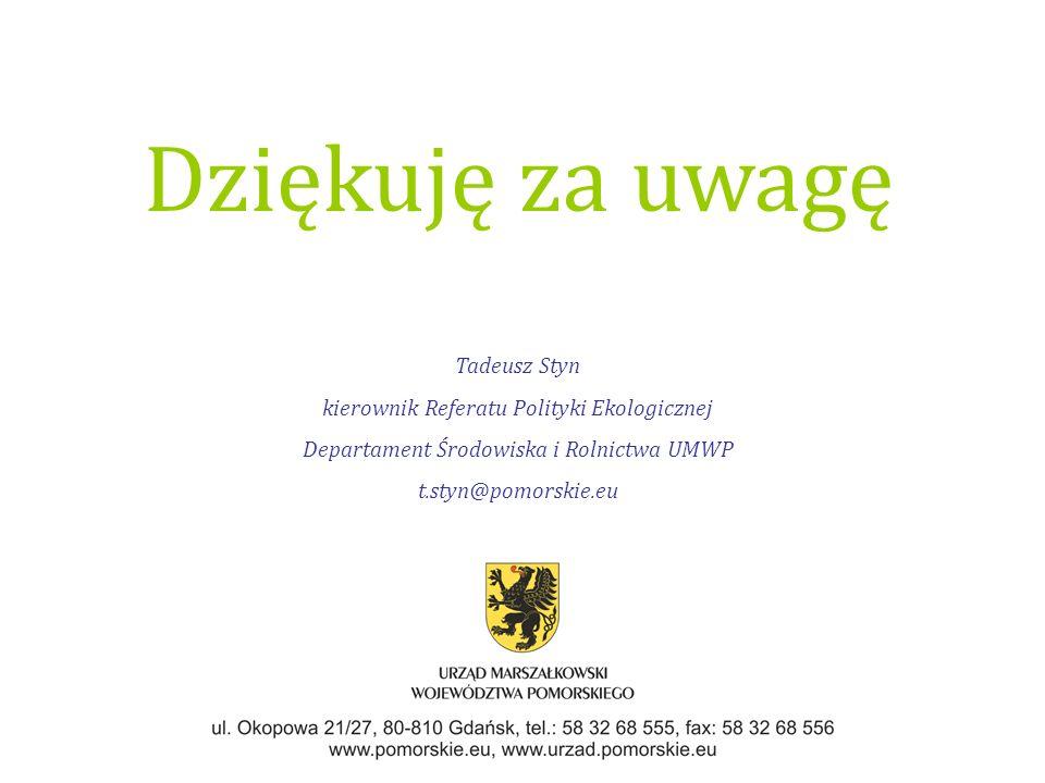 Dziękuję za uwagę Tadeusz Styn kierownik Referatu Polityki Ekologicznej Departament Środowiska i Rolnictwa UMWP t.styn@pomorskie.eu