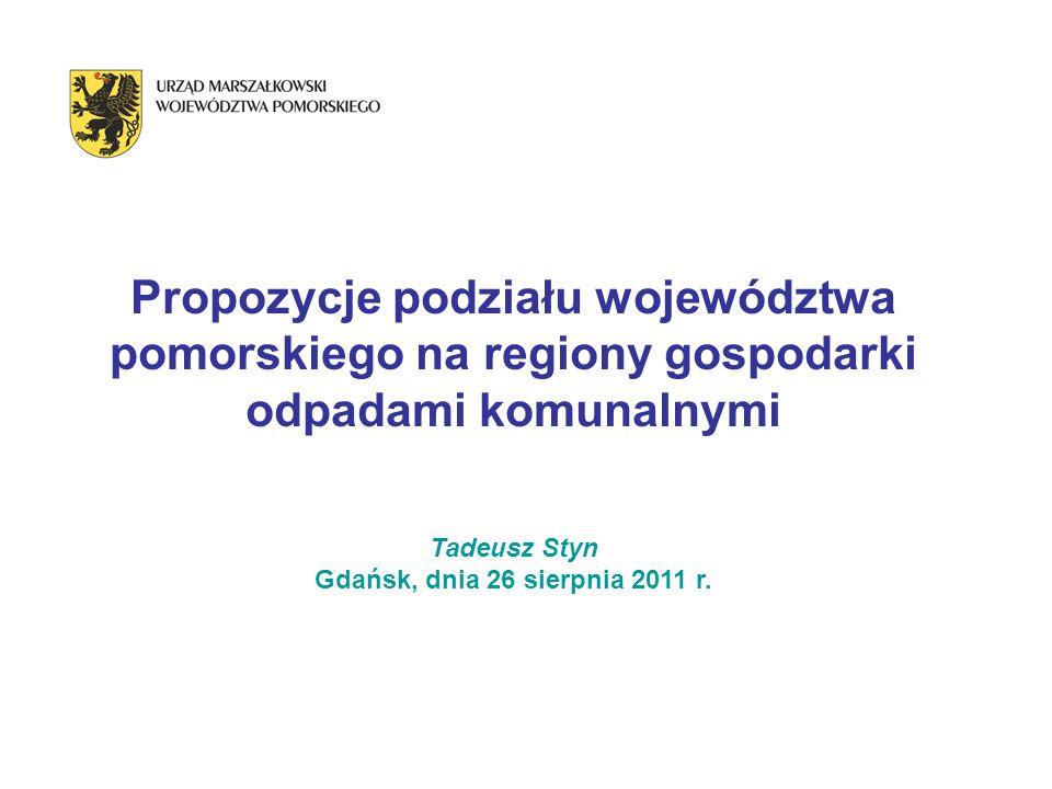 Propozycje podziału województwa pomorskiego na regiony gospodarki odpadami komunalnymi Tadeusz Styn Gdańsk, dnia 26 sierpnia 2011 r.
