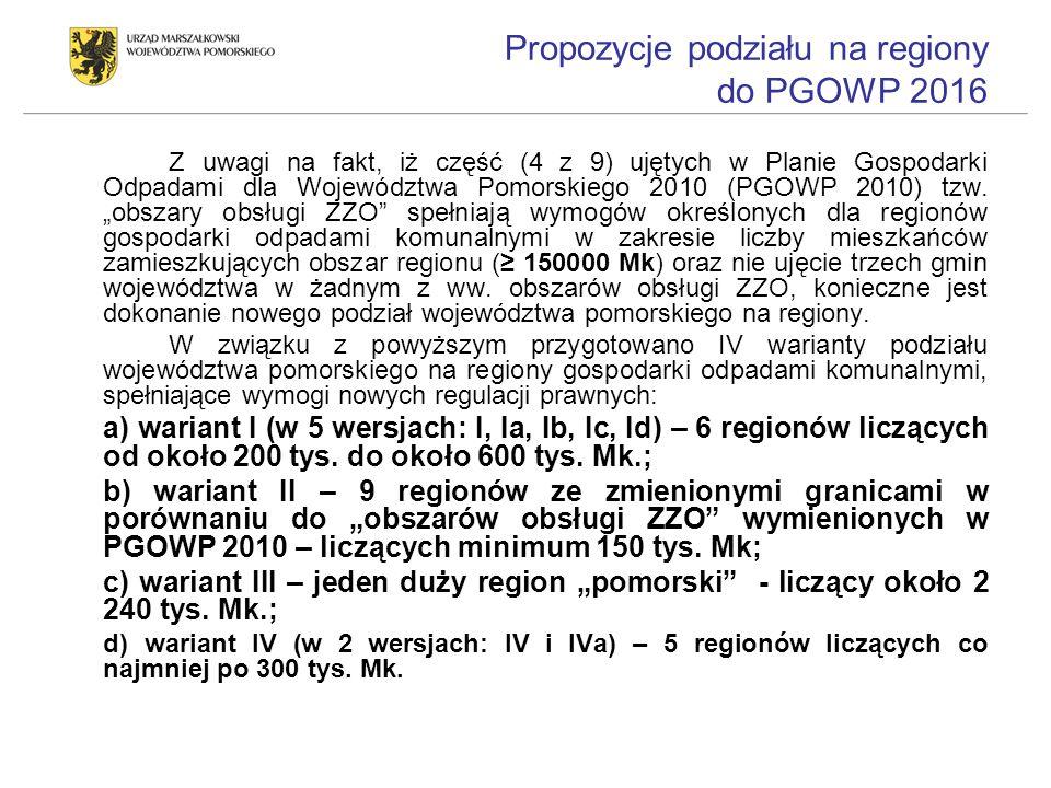 Propozycje podziału na regiony do PGOWP 2016 Z uwagi na fakt, iż część (4 z 9) ujętych w Planie Gospodarki Odpadami dla Województwa Pomorskiego 2010 (