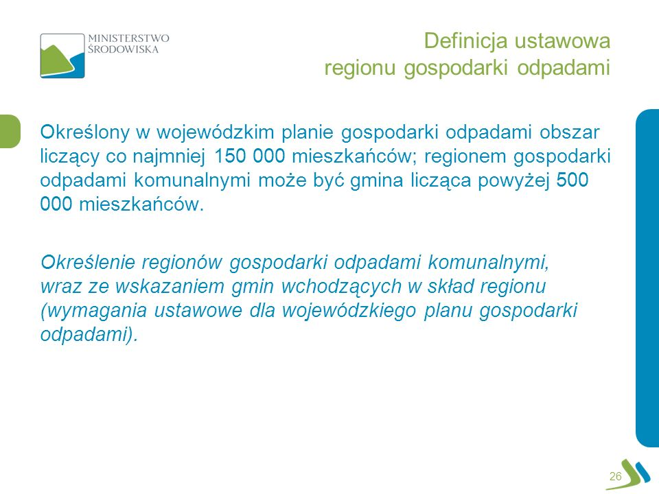 Definicja ustawowa regionu gospodarki odpadami Określony w wojewódzkim planie gospodarki odpadami obszar liczący co najmniej 150 000 mieszkańców; regi