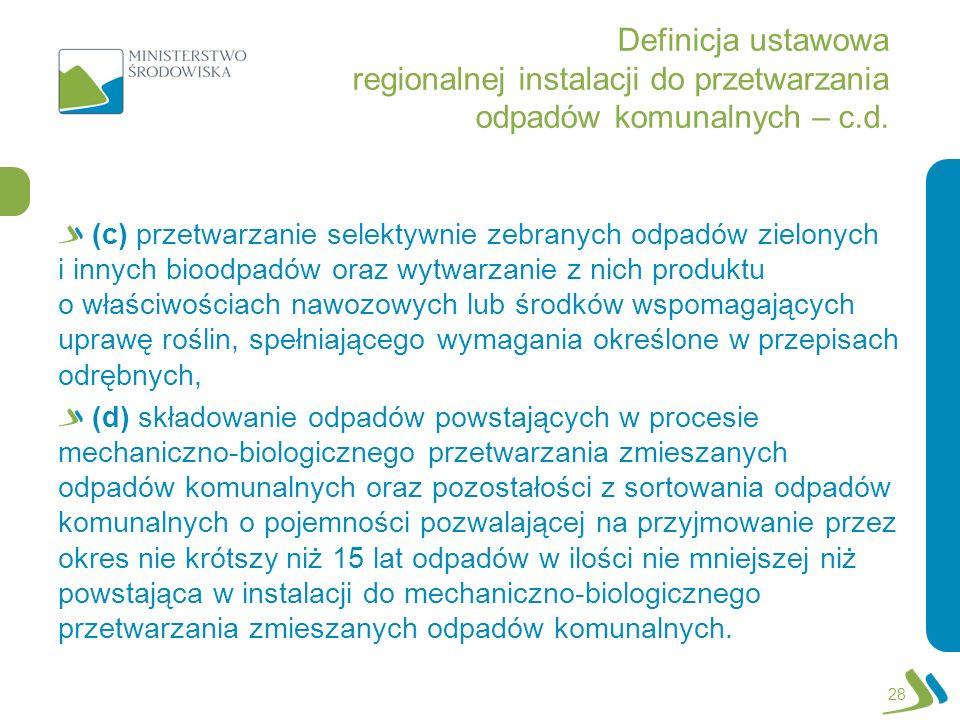 Definicja ustawowa regionalnej instalacji do przetwarzania odpadów komunalnych – c.d. (c) przetwarzanie selektywnie zebranych odpadów zielonych i inny