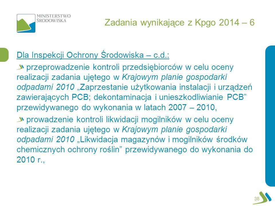 Zadania wynikające z Kpgo 2014 – 6 Dla Inspekcji Ochrony Środowiska – c.d.: przeprowadzenie kontroli przedsiębiorców w celu oceny realizacji zadania u
