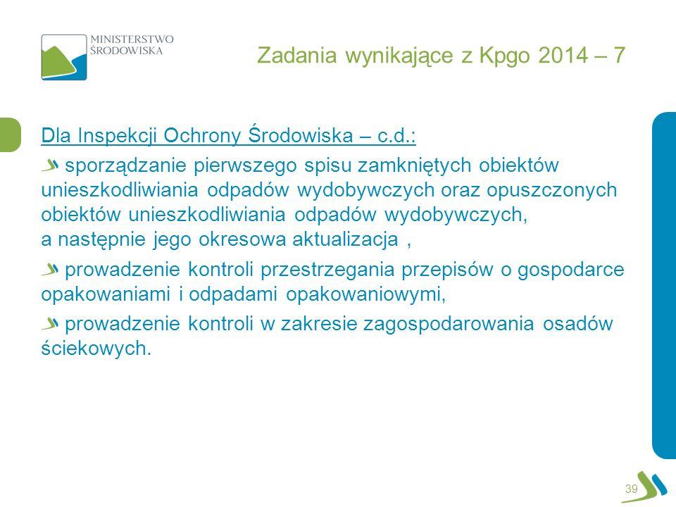 Zadania wynikające z Kpgo 2014 – 7 Dla Inspekcji Ochrony Środowiska – c.d.: sporządzanie pierwszego spisu zamkniętych obiektów unieszkodliwiania odpad