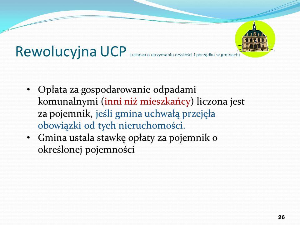 Rewolucyjna UCP (ustawa o utrzymaniu czystości i porządku w gminach) 26 Opłata za gospodarowanie odpadami komunalnymi (inni niż mieszkańcy) liczona je