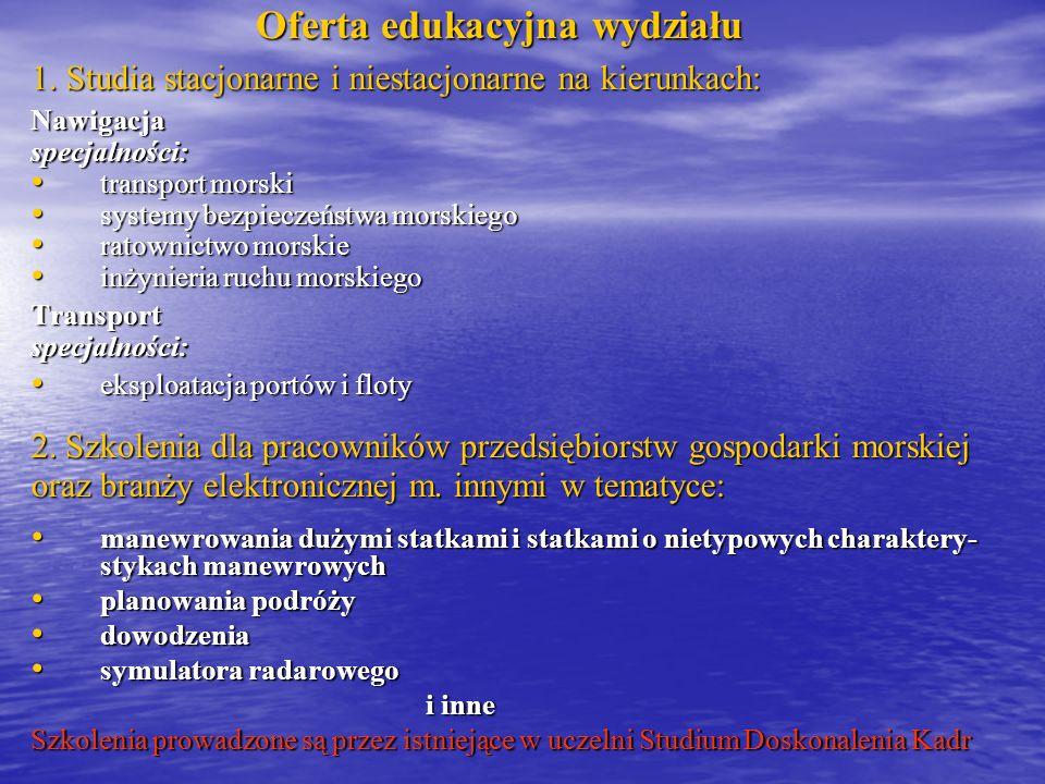 Oferta edukacyjna wydziału Oferta edukacyjna wydziału 1. Studia stacjonarne i niestacjonarne na kierunkach: Nawigacjaspecjalności: transport morski tr