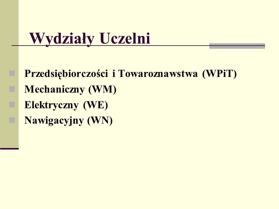 Wydziały Uczelni Przedsiębiorczości i Towaroznawstwa (WPiT) Mechaniczny (WM) Elektryczny (WE) Nawigacyjny (WN)
