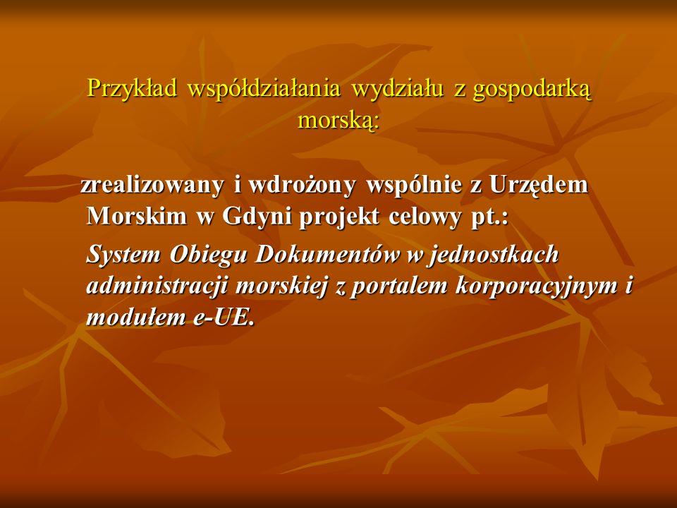 Przykład współdziałania wydziału z gospodarką morską: zrealizowany i wdrożony wspólnie z Urzędem Morskim w Gdyni projekt celowy pt.: zrealizowany i wd