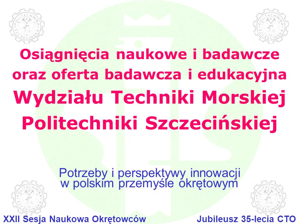 22 z 36 Jubileusz 35-lecia CTOXXII Sesja Naukowa Okrętowców Potrzeby i perspektywy innowacji w polskim przemyśle okrętowym Osiągnięcia naukowe i badawcze oraz oferta badawcza i edukacyjna Wydziału Techniki Morskiej Politechniki Szczecińskiej Badania finansowane z budżetu państwa w ramach projektów badawczych rozwojowych: Numeryczne badania współdziałania steru, śruby i rufy statku zmierzające do poprawy właściwości napędowych i manewrowych statku transportowego.