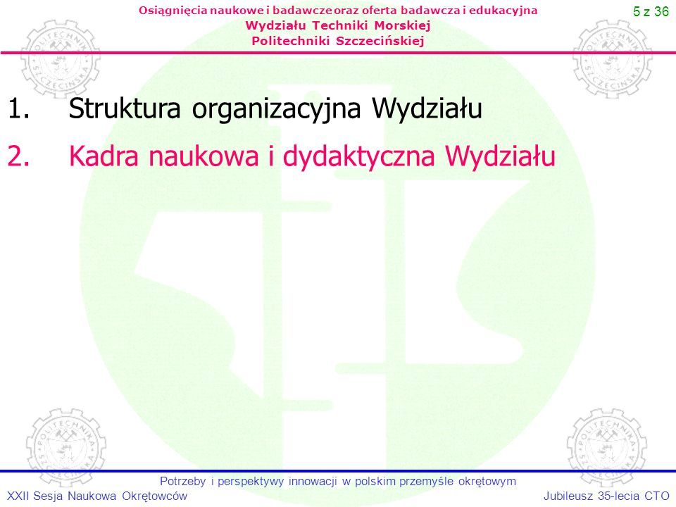 5 z 36 1.Struktura organizacyjna Wydziału Osiągnięcia naukowe i badawcze oraz oferta badawcza i edukacyjna Wydziału Techniki Morskiej Politechniki Szc