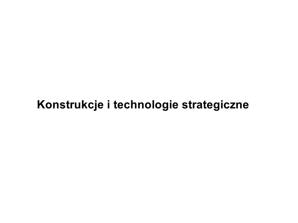 Konstrukcje i technologie strategiczne