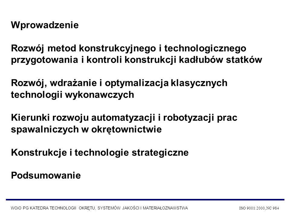 WOiO PG KATEDRA TECHNOLOGII OKRĘTU, SYSTEMÓW JAKOŚCI I MATERIAŁOZNAWSTWA ISO 9001:2000, NC 984 Wprowadzenie Rozwój metod konstrukcyjnego i technologic
