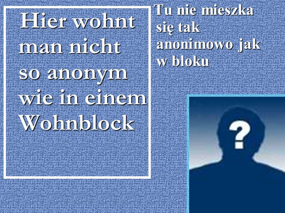 Hier wohnt man nicht so anonym wie in einem Wohnblock Hier wohnt man nicht so anonym wie in einem Wohnblock Tu nie mieszka się tak anonimowo jak w bloku Tu nie mieszka się tak anonimowo jak w bloku