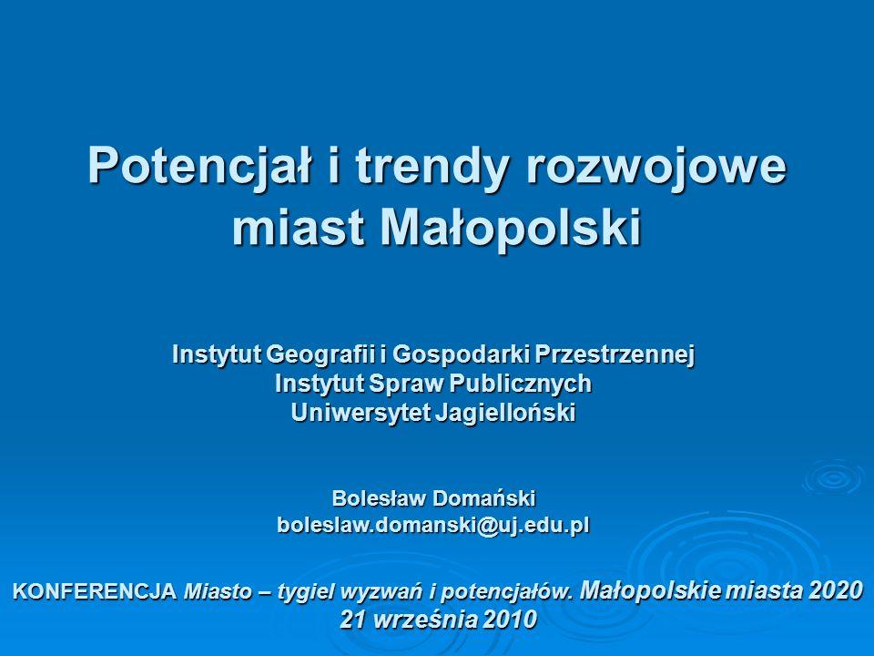 Potencjał i trendy rozwojowe miast Małopolski Instytut Geografii i Gospodarki Przestrzennej Instytut Spraw Publicznych Uniwersytet Jagielloński Bolesł