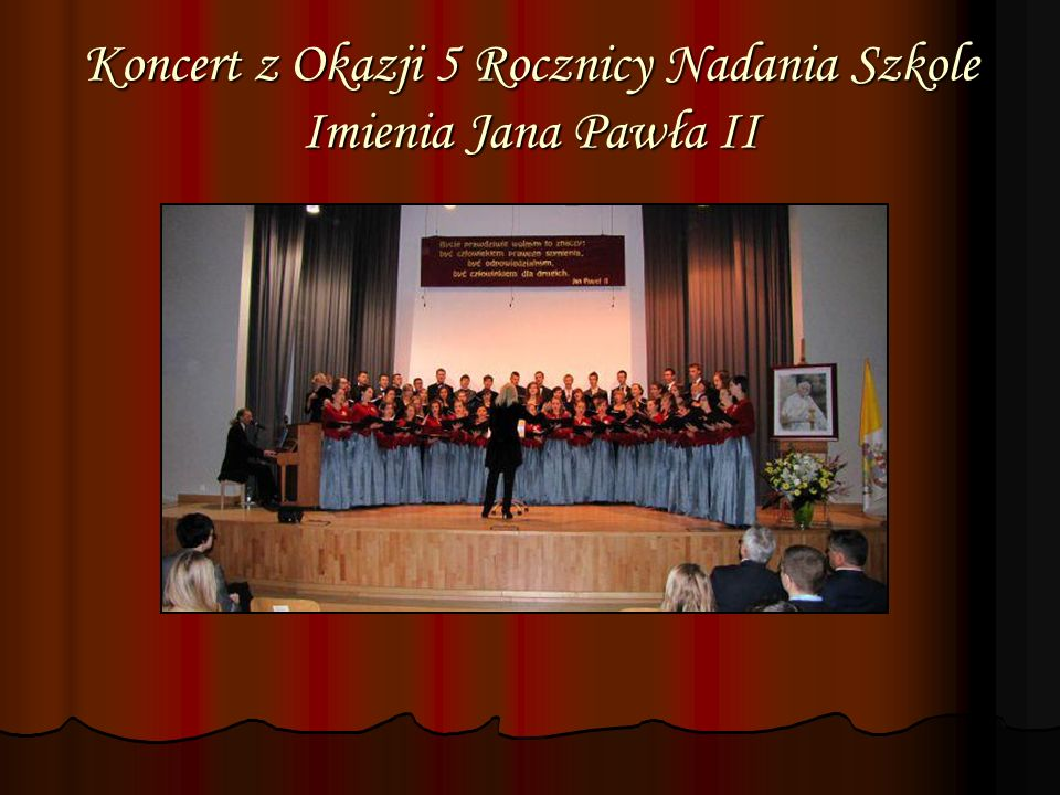 Koncert z Okazji 5 Rocznicy Nadania Szkole Imienia Jana Pawła II