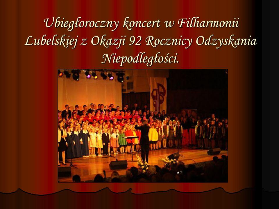Ubiegłoroczny koncert w Filharmonii Lubelskiej z Okazji 92 Rocznicy Odzyskania Niepodległości.