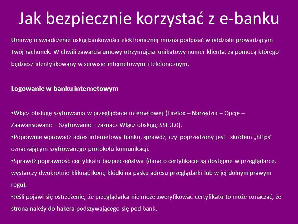 Jak bezpiecznie korzystać z e-banku Umowę o świadczenie usług bankowości elektronicznej można podpisać w oddziale prowadzącym Twój rachunek. W chwili