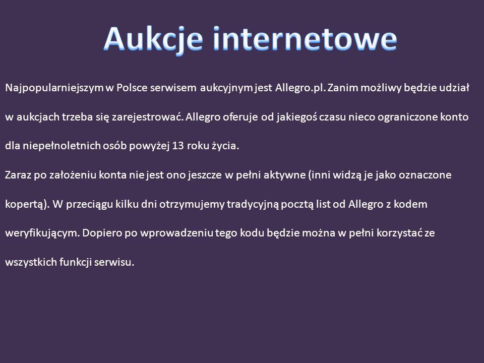 Najpopularniejszym w Polsce serwisem aukcyjnym jest Allegro.pl. Zanim możliwy będzie udział w aukcjach trzeba się zarejestrować. Allegro oferuje od ja