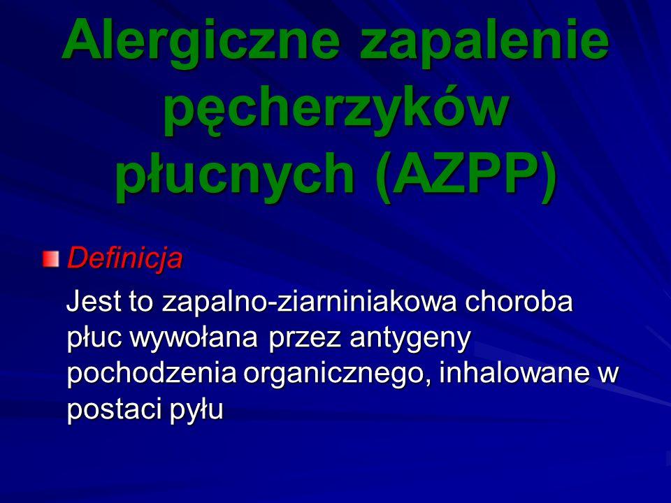 Alergiczne zapalenie pęcherzyków płucnych (AZPP) Definicja Jest to zapalno-ziarniniakowa choroba płuc wywołana przez antygeny pochodzenia organicznego