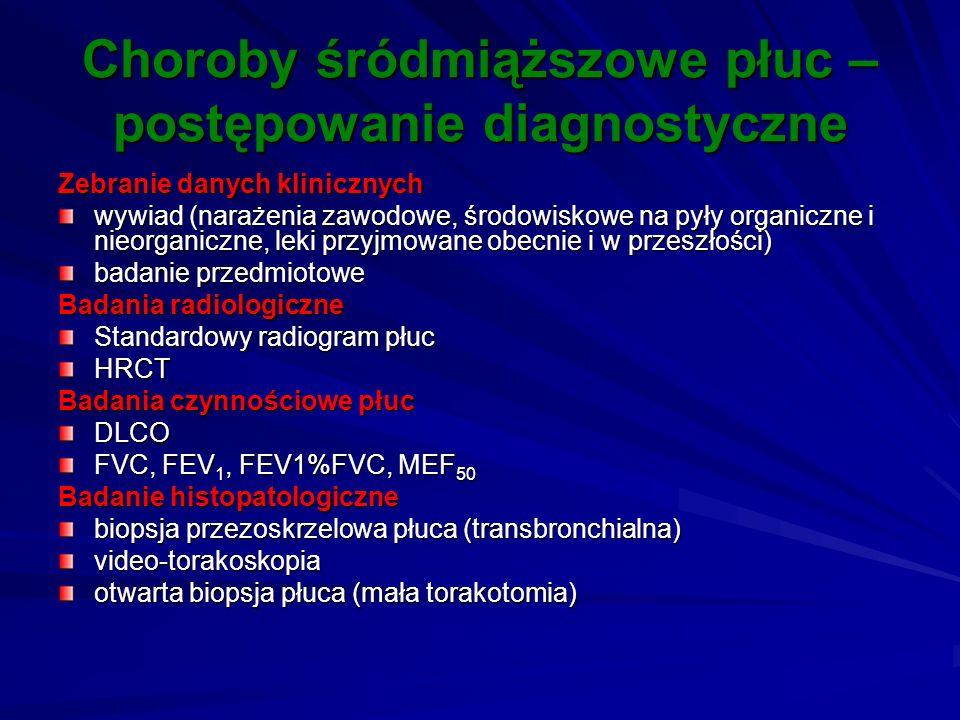 Choroby śródmiąższowe płuc – postępowanie diagnostyczne Zebranie danych klinicznych wywiad (narażenia zawodowe, środowiskowe na pyły organiczne i nieo