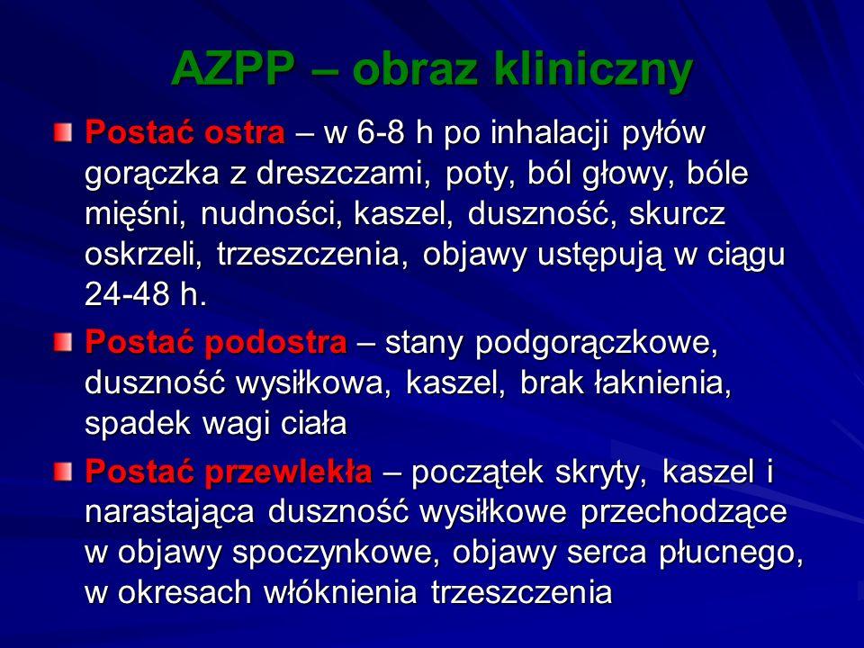AZPP – obraz kliniczny Postać ostra – w 6-8 h po inhalacji pyłów gorączka z dreszczami, poty, ból głowy, bóle mięśni, nudności, kaszel, duszność, skur