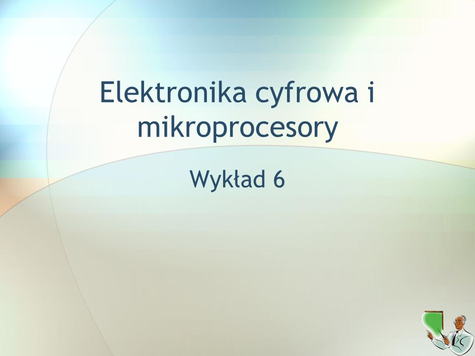 Elektronika cyfrowa i mikroprocesory Wykład 6