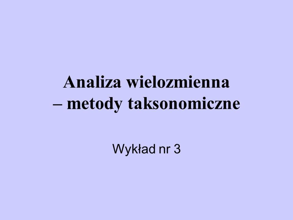 Analiza wielozmienna – metody taksonomiczne Wykład nr 3