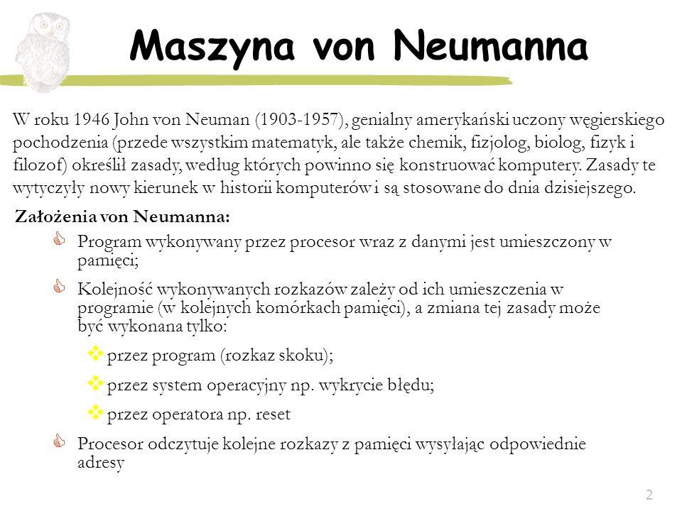 2 Maszyna von Neumanna Program wykonywany przez procesor wraz z danymi jest umieszczony w pamięci; Kolejność wykonywanych rozkazów zależy od ich umies