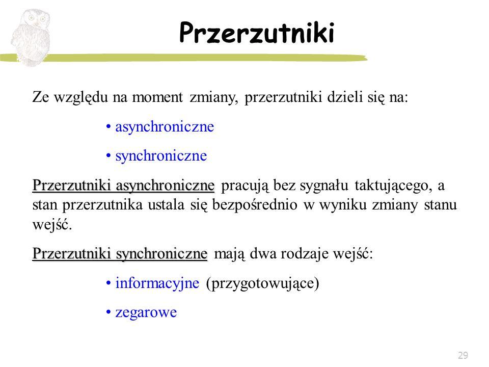 29 Przerzutniki Ze względu na moment zmiany, przerzutniki dzieli się na: asynchroniczne synchroniczne Przerzutniki asynchroniczne Przerzutniki asynchr
