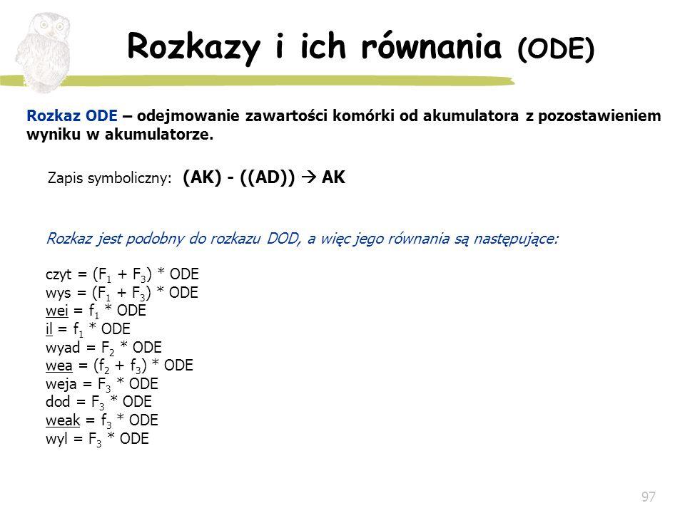 97 Rozkaz ODE – odejmowanie zawartości komórki od akumulatora z pozostawieniem wyniku w akumulatorze. Rozkaz jest podobny do rozkazu DOD, a więc jego