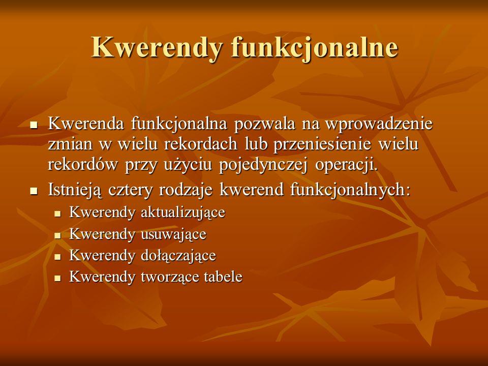 Kwerendy funkcjonalne Kwerenda funkcjonalna pozwala na wprowadzenie zmian w wielu rekordach lub przeniesienie wielu rekordów przy użyciu pojedynczej o